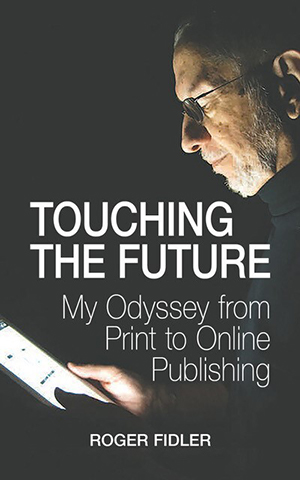 Touching the Future: My odyssey from print to online publishing by Roger Fidler